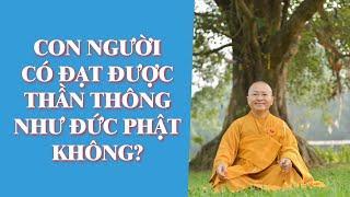 Con Người có Đạt Được THẦN THÔNG Như ĐỨC PHẬT Không? | TT. Thích Nhật Từ