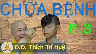 Thầy Thích Trí Huệ chữa bệnh (Phần 3) | Đau nhức, bong gân, nhức đầu