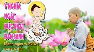 Ý nghĩa Ngày Phật đản sanh. SC. Giác Lệ Hiếu