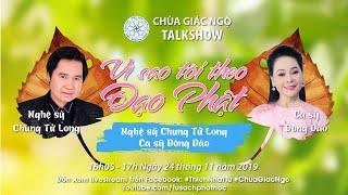 VÌ SAO TÔI THEO ĐẠO PHẬT - Nghệ sỹ Chung Tử Long & Ca sỹ Đông Đào