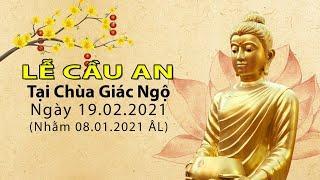 LỄ CẦU AN ĐẦU NĂM 2021 Ngày mùng 8 tháng 1 Xuân Tân Sửu tại chùa Giác Ngộ(19/02/2021 DL)