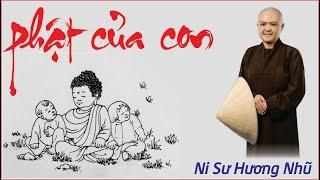 PHẬT CỦA CON || Ni Sư Hương Nhũ Mới Nhất 2020 || Thiên Quang Media