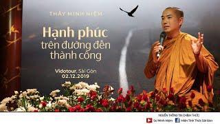 Thầy Minh Niệm | Hạnh phúc trên đường đến thành công | 02.12.2019 - Vidotour, Sài Gòn