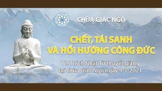 CHẾT- TÁI SANH VÀ HỒI HƯỚNG CÔNG ĐỨC - TT. THÍCH NHẬT TỪ Giảng tại chùa Giác Ngộ ngày 09-01-2021
