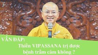 Thiền VIPASSANA trị được bệnh trầm cảm không ?   Thích Nhật Từ