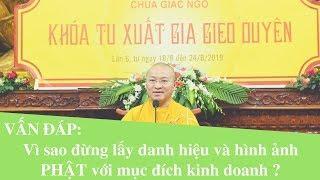 Vấn đáp: Vì sao đừng lấy danh hiệu và hình ảnh Phật với mục đích kinh doanh ? | Thích Nhật Từ
