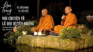 Đêm Trăng - Nói Chuyện Về Lễ Hội Huyền Không | HT Viên Minh, HT Giới Đức | 14/2(ÂL)