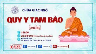 LỄ QUY Y TAM BẢO ONLINE tại chùa Giác Ngộ.Ngày 22-8-2021