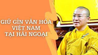Giữ gìn VĂN HÓA VIỆT NAM tại HẢI NGOẠI | TT. Thích Nhật Từ