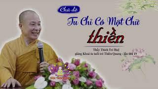 Tu Chỉ Có Chữ Thiền || Thầy Thích Trí Huệ Mới Nhất 2019 || Thiện Tường