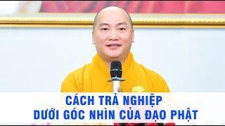 Cách Trả Nghiệp Dưới Góc Nhìn Của Đạo Phật  - (Trích đoạn ngắn) - Thầy Thích Phước Tiến