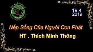 Nếp Sống Của Người Con Phật - HT Thích Minh Thông ( Tu Viện Tây Thiên , Ngày 19.4.2019 )