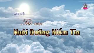 Chủ đề: Thế Nào Nuôi Dưỡng Niềm Tin - Chùa Phổ Quang - KTMNAL 426 - 03/12/2017