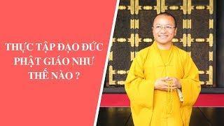 Thực tập đạo đức Phật giáo như thế nào ? | Thích Nhật Từ