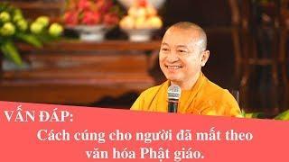 Vấn đáp: Cách cúng cho người đã mất theo văn hóa Phật giáo | Thích Nhật Từ