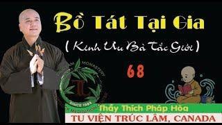Bồ Tát Tại Gia 68 - Thầy Thích Pháp Hòa ( Ngày 6.10.2018 )