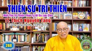 288. Thiền Sư Trí Thiền (đời 16 Thiền Phái Tỳ Ni Đa Lưu Chi) TT Thích Nguyên Tạng giảng