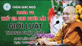 Giới luật trong Phật giáo- Ns. Liễu Pháp giảng trong khóa tu XGGD kỳ 7 tại chùa Giác Ngộ 19-09-2020