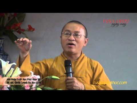 Dẫn Nhập Triết Học Phật Giáo 09 - Chiến Tranh Và Hòa Bình (03/04/2013) video do TT Thích Nhật Từ giả