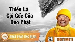 Thiền là cội gốc của đạo Phật