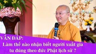 Vấn đáp: Làm thế nào nhận biết người xuất gia tu đúng theo đức Phật lịch sử ? | Thích Nhật Từ