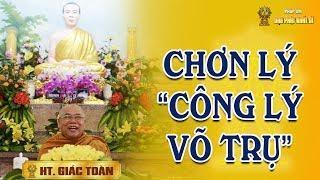 """Hòa thượng Giác Toàn: Chơn lý """"Công lý võ trụ"""" - Tổ đình Minh Đăng Quang (Vĩnh Long)"""