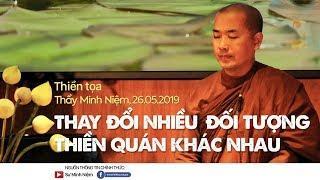 Thầy Minh Niệm | Thiền tọa: Thay đổi nhiều đối tượng thiền quán khác nhau | 26.05.2019