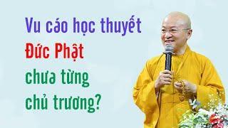 Vu cáo các học thuyết mà Đức Phật chưa từng chủ trương - TT. Thích Nhật Từ @Đạo Phật Ngày Nay