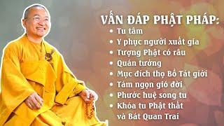 Vấn đáp Phật pháp: Tu tâm, y phục người xuất gia, tượng Phật có râu, quán tưởng, thọ Bồ Tát giới...
