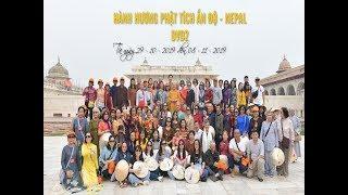 DVD2 - HÀNH HƯƠNG PHẬT TÍCH ẤN ĐỘ NEPAL - Tháng 10 năm 2019