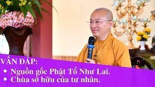 Vấn đáp: Nguồn gốc Phật Tổ Như Lai, Chùa sở hữu của tư nhân | Thích Nhật Từ
