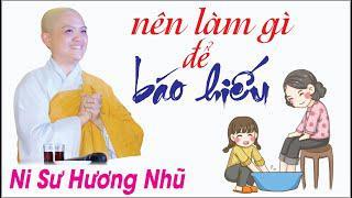 NÊN LÀM GÌ ĐỂ BÁO HIẾU ? || Ni Sư Hương Nhũ || Thiên Quang Media
