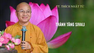 Thánh Tăng SIVALI | TT. Thích Nhật Từ