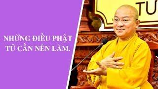 Những điều Phật tử cần nên làm | Thích Nhật Từ