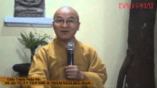 Năm Tận Thế và Trăm Năm Hữu Hạn (26/12/2012) video do Thích Nhật Từ giảng