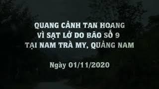 Quang cảnh tan hoang vì sạt lở ở huyện Nam Trà My - Quảng Nam do bão số 9 - 01-11-2020