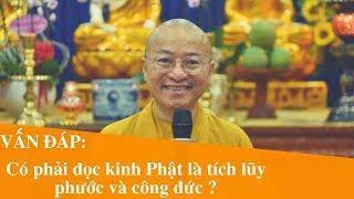 Vấn đáp: Có phải đọc kinh Phật là tích lũy phước và công đức ? | Thích Nhật Từ