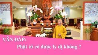 Vấn đáp: Phật tử có được LY DỊ không ?   Thích Nhật Từ