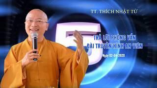 TT. THÍCH NHẬT TỪ TRẢ LỜI PHỎNG VẤN ĐÀI TRUYỀN HÌNH AN VIÊN NGÀY 02 - 04 - 2020