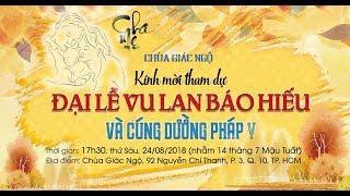 Đại lễ VU LAN BÁO HIẾU VÀ CÚNG DƯỜNG PHÁP Y 2018 tại chùa Giác Ngộ