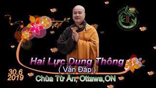 Hai Lực Dung Thông ( Vấn Đáp )- Thầy Thích Pháp Hòa ( Chùa Từ Ân Ottawa, ON ngày 30.6.2019 )