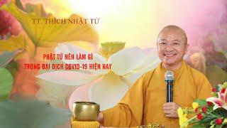 Vấn đáp: Phật tử nên làm gì trong Đại dịch Covid19 hiện nay | TT. Thích Nhật Từ