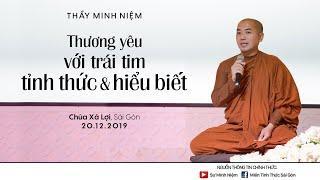 Thầy Minh Niệm | Thương yêu với trái tim tỉnh thức và hiểu biết | Chùa Xá Lợi - 20.12.2019