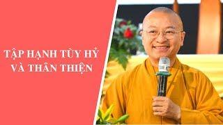 Tập hạnh TÙY HỶ và THÂN THIỆN | Thích Nhật Từ