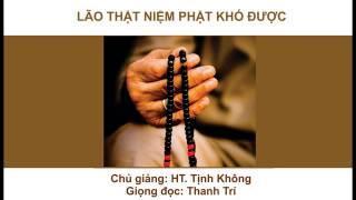 Lão Thật Niệm Phật Khó Được