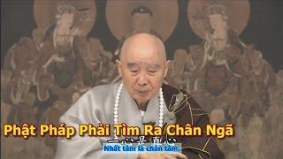 Tu Học Phật Pháp Phải Tìm Ra Chân Ngã
