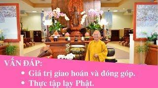Vấn đáp: Giá trị giao hoán và đóng góp, Thực tập lạy Phật   Thích Nhật Từ