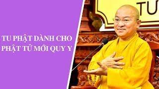 Tu Phật dành cho Phật tử mới Quy Y | Thích Nhật Từ