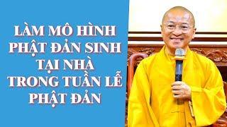 Làm Mô Hình PHẬT ĐẢN SINH Tại Nhà Trong Tuần Lễ Phật Đản | TT. Thích Nhật Từ