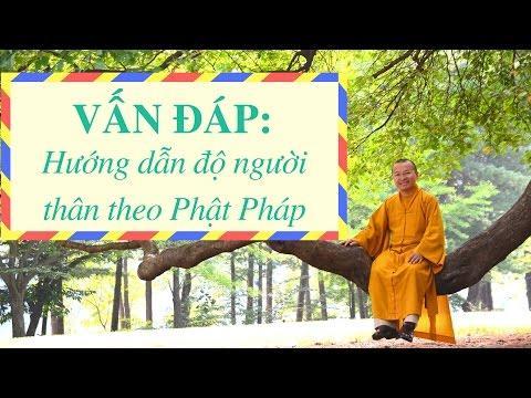 Vấn đáp: Hướng dẫn độ người thân theo Phật Pháp